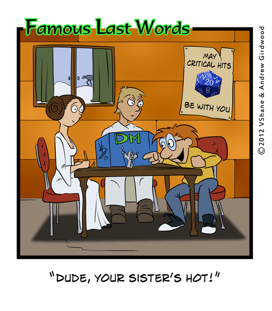 Famous Last Words: Dude, your sister…